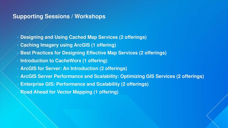 offering) ArcGIS for Server: An Introduction (2 offerings) ArcGIS Server Performance and Scalability: Optimizing