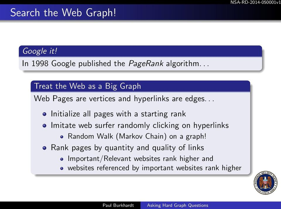 .. Initialize all pages with a starting rank Imitate web surfer randomly clicking on hyperlinks Random Walk