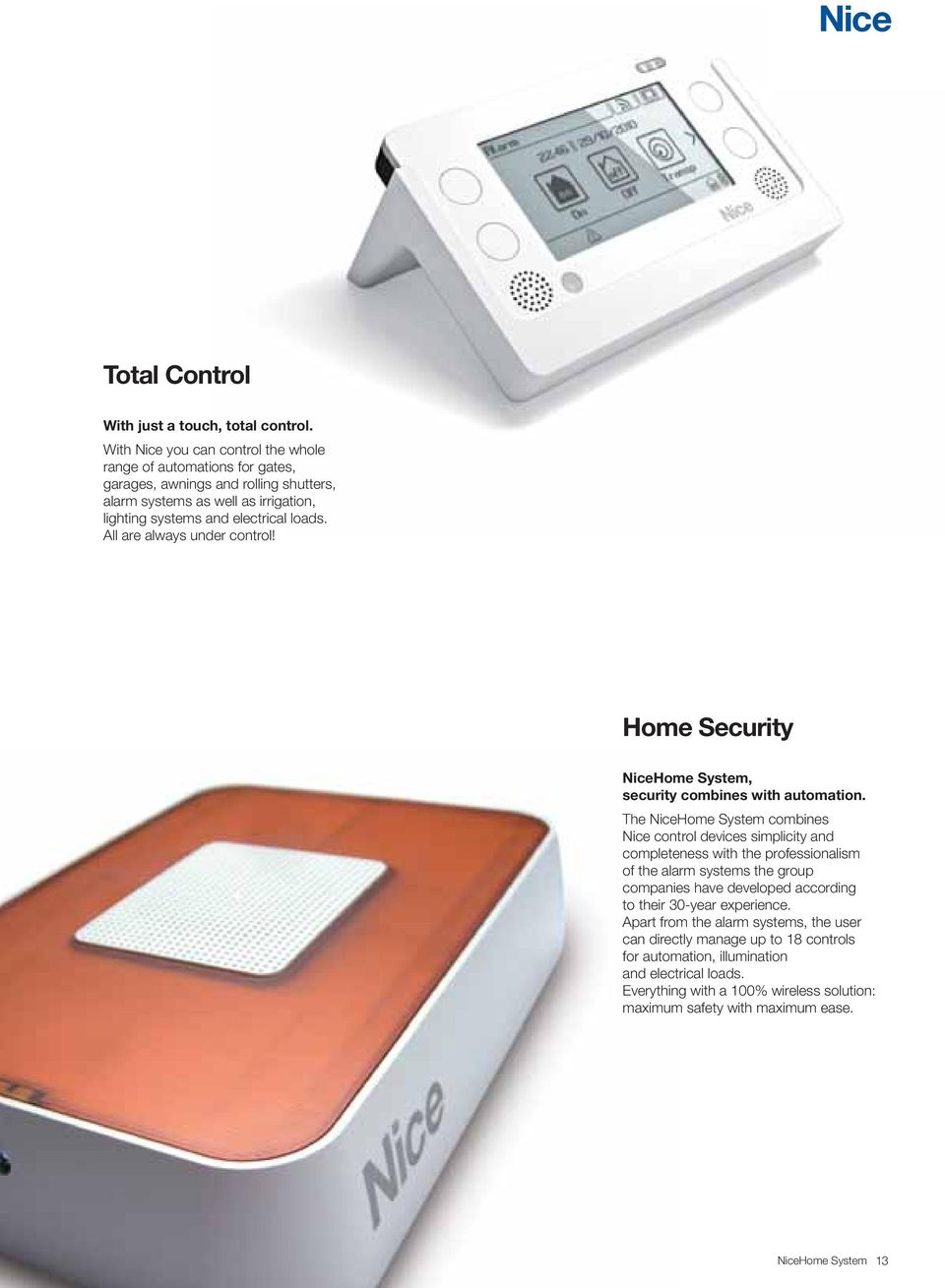 All are always under control! Home Security NiceHome System, security combines with automation.