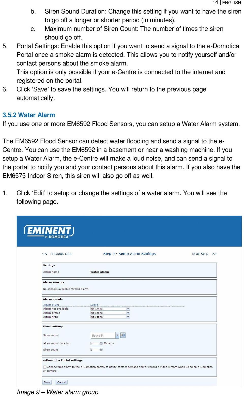 This allows you to notify yourself and/or contact persons about the smoke alarm. This option is only possible if your e-centre is connected to the internet and registered on the portal. 6.