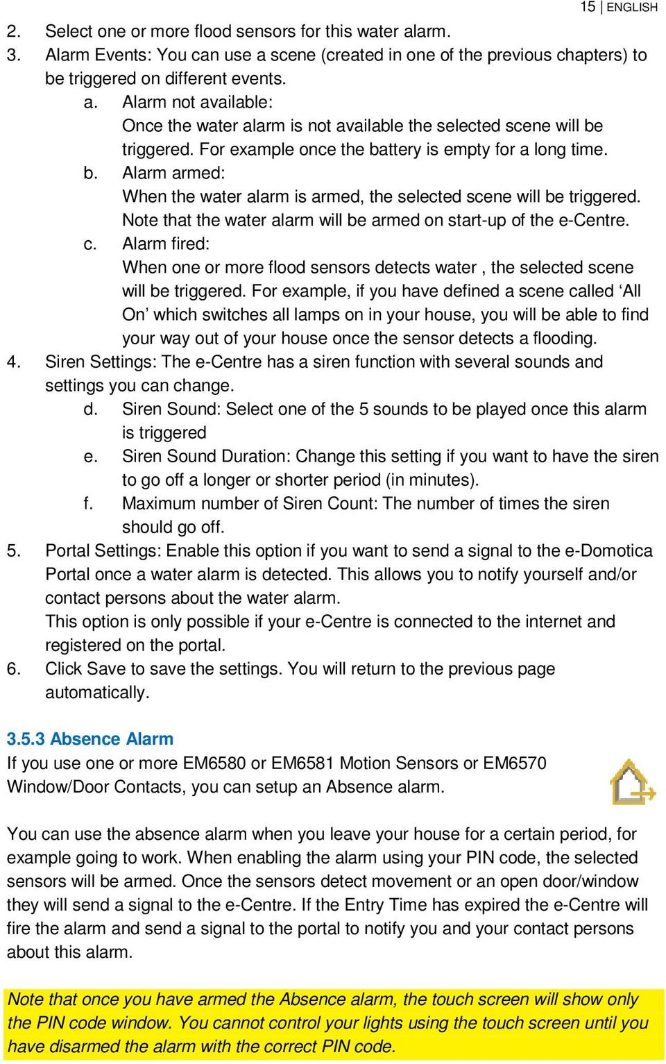 Note that the water alarm will be armed on start-up of the e-centre. c. Alarm fired: When one or more flood sensors detects water, the selected scene will be triggered.