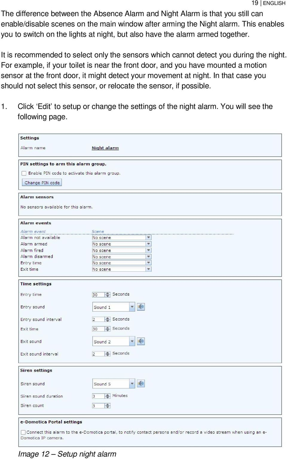 It is recommended to select only the sensors which cannot detect you during the night.