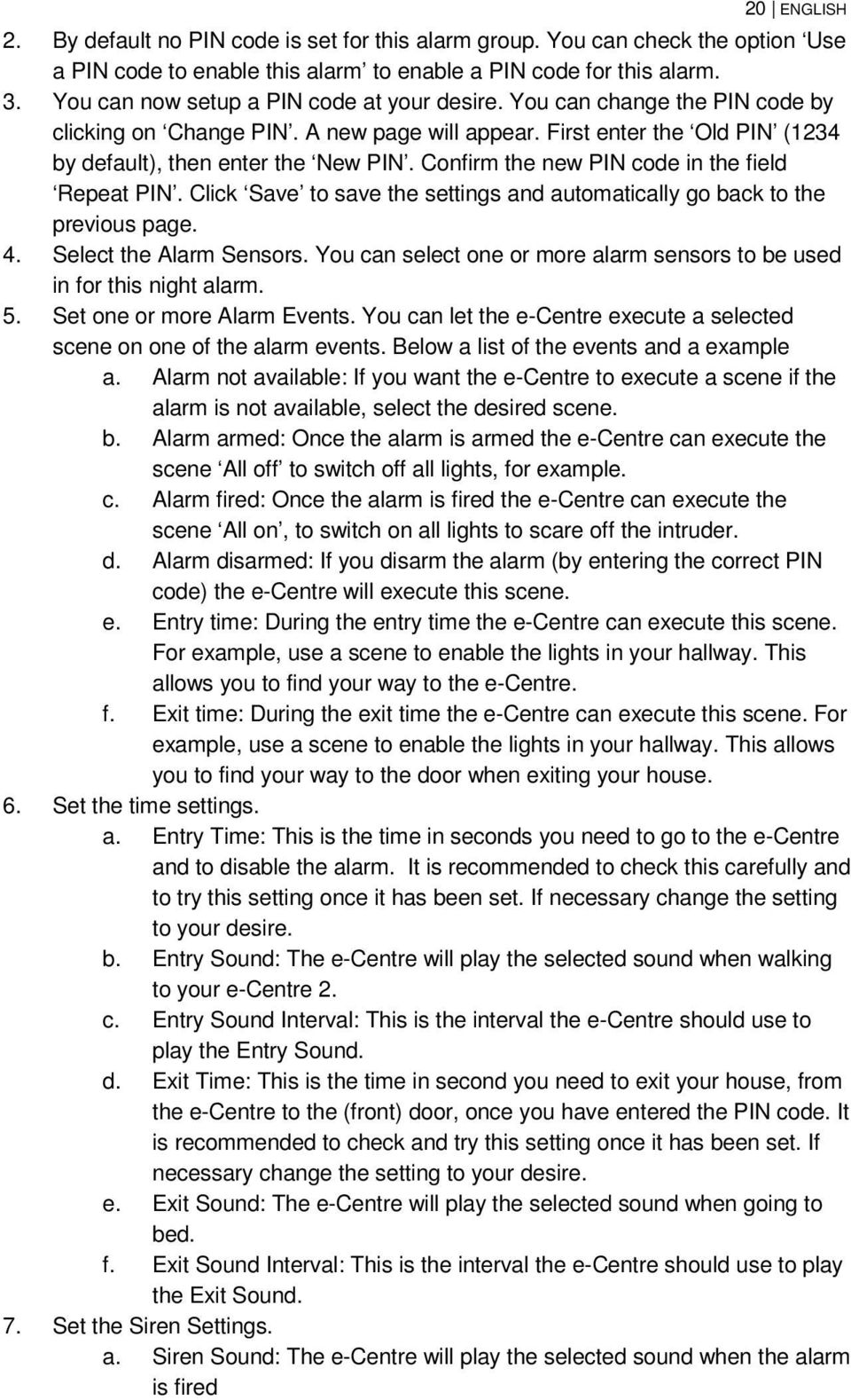 Confirm the new PIN code in the field Repeat PIN. Click Save to save the settings and automatically go back to the previous page. 4. Select the Alarm Sensors.