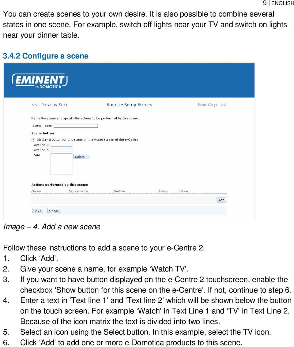 If you want to have button displayed on the e-centre 2 touchscreen, enable the checkbox Show button for this scene on the e-centre. If not, continue to step 6. 4.