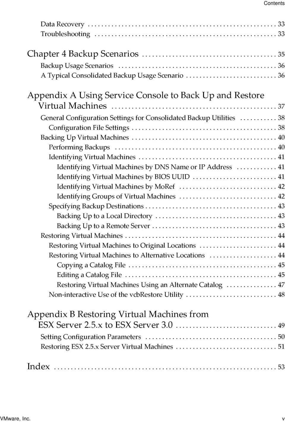 .......................... 36 Appendix A Using Service Console to Back Up and Restore Virtual Machines................................................. 37 General Configuration Settings for Consolidated Backup Utilities.