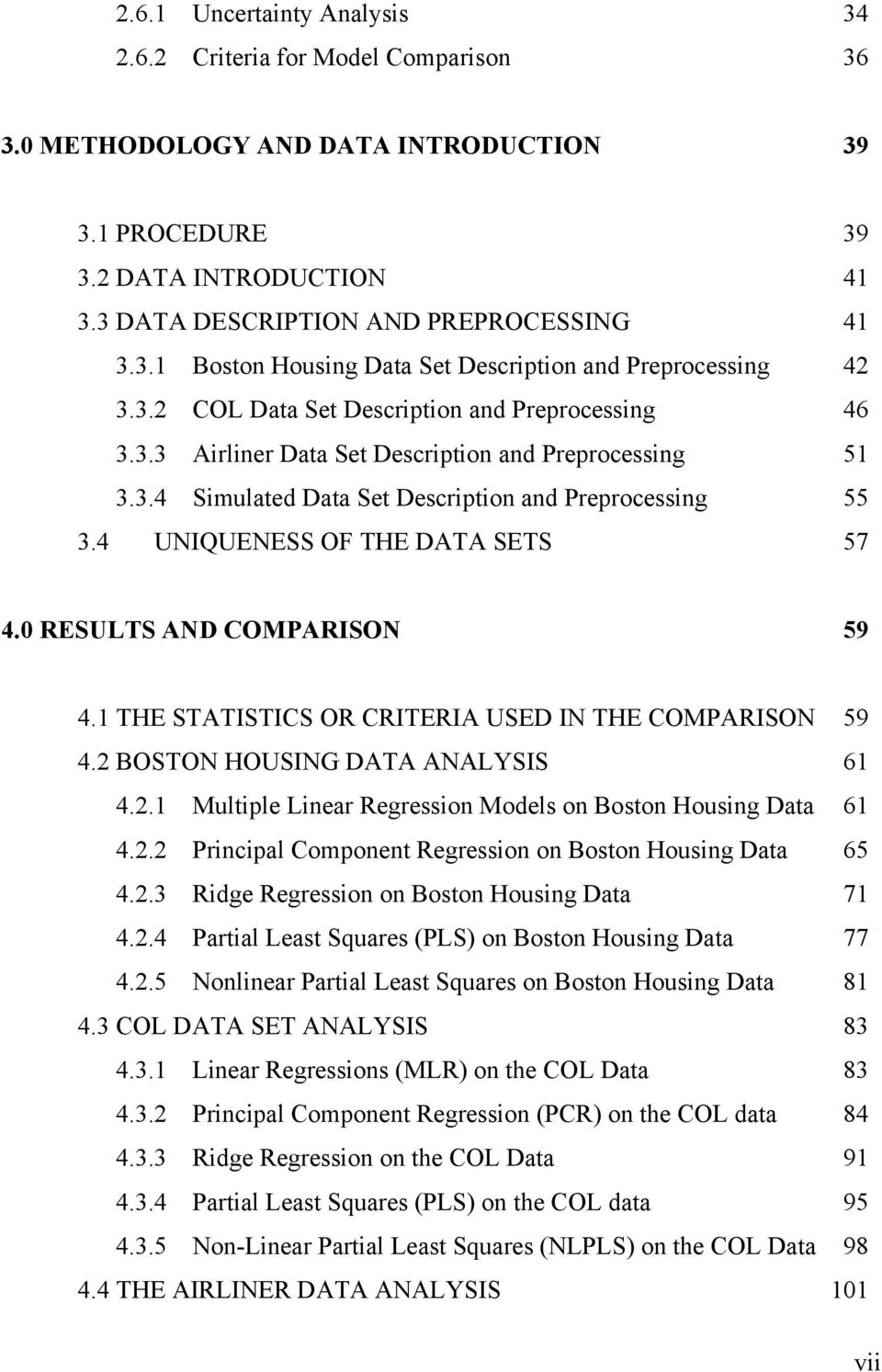 4 UNIQUENESS OF THE DATA SETS 57 4.0 RESULTS AND COMPARISON 59 4.1 THE STATISTICS OR CRITERIA USED IN THE COMPARISON 59 4.2 BOSTON HOUSING DATA ANALYSIS 61 4.2.1 Multiple Linear Regression Models on Boston Housing Data 61 4.
