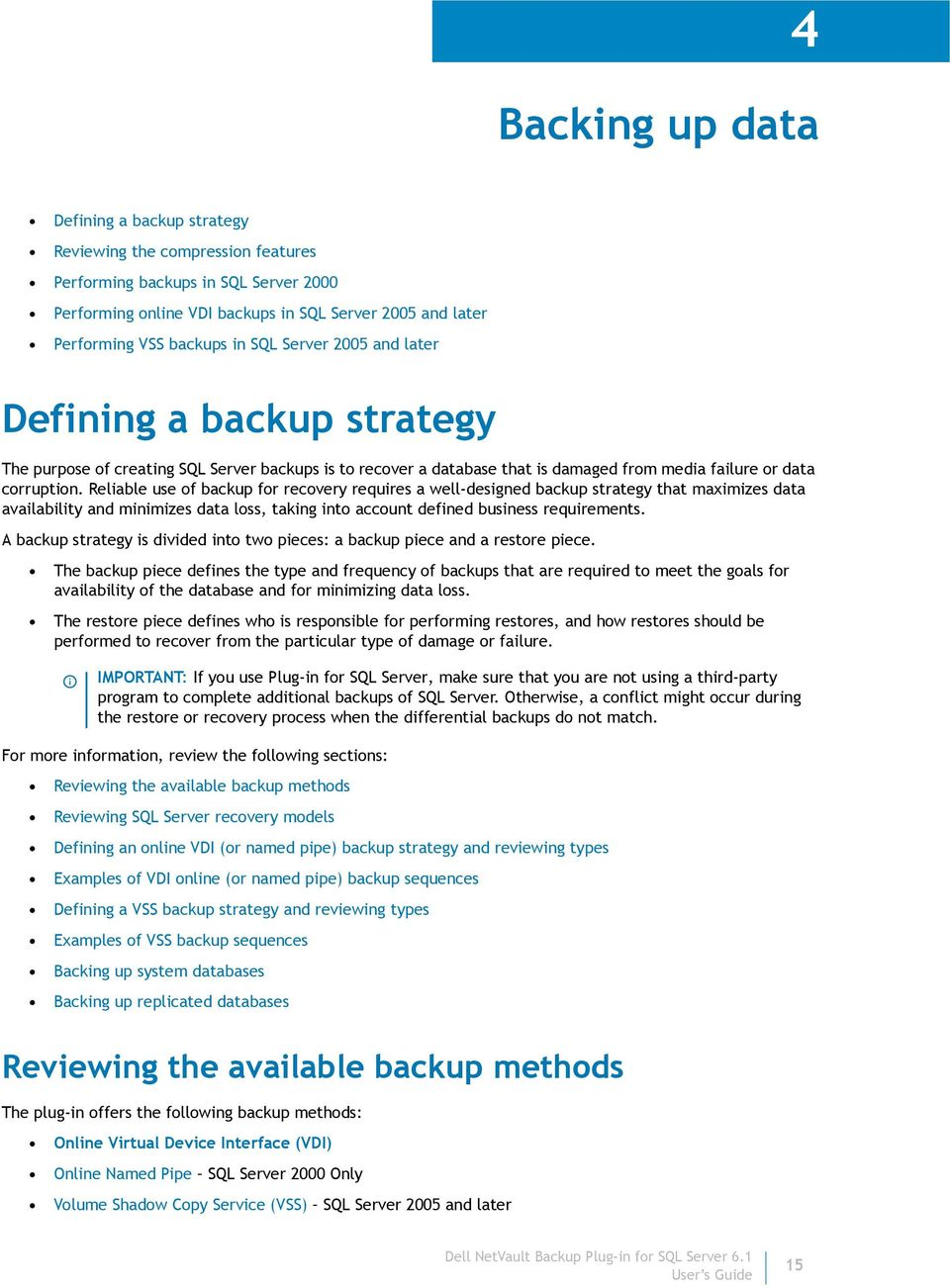 Reliable use of backup for recovery requires a well-designed backup strategy that maximizes data availability and minimizes data loss, taking into account defined business requirements.