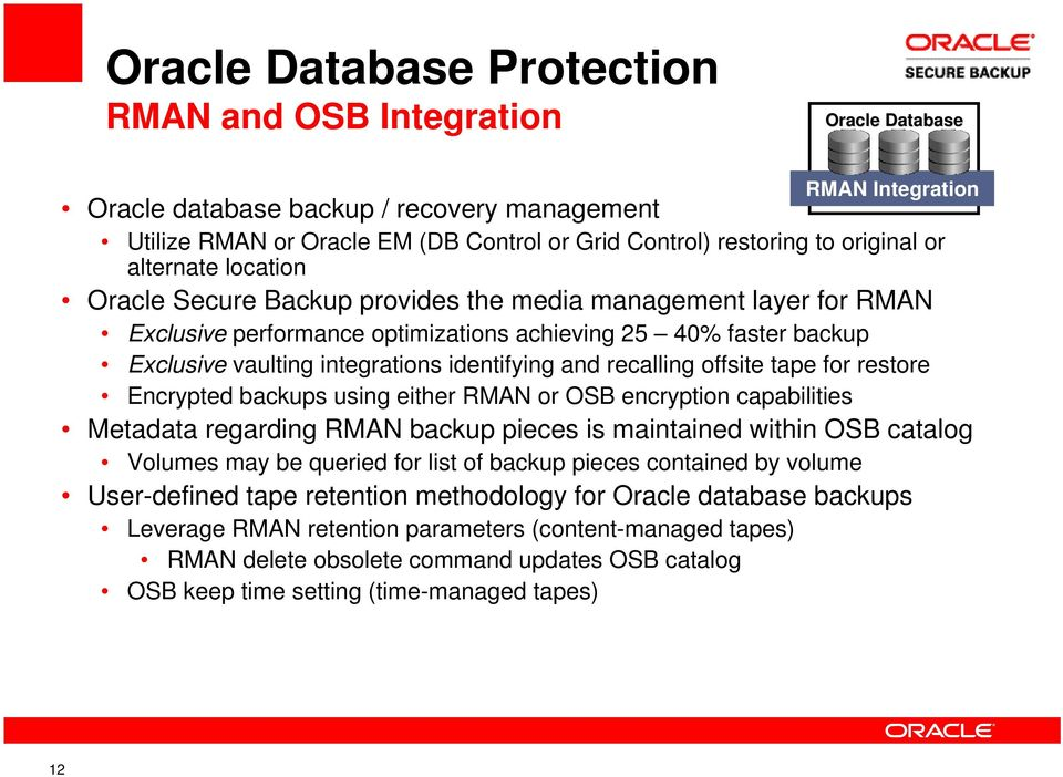 identifying and recalling offsite tape for restore Encrypted backups using either RMAN or OSB encryption capabilities Metadata regarding RMAN backup pieces is maintained within OSB catalog Volumes