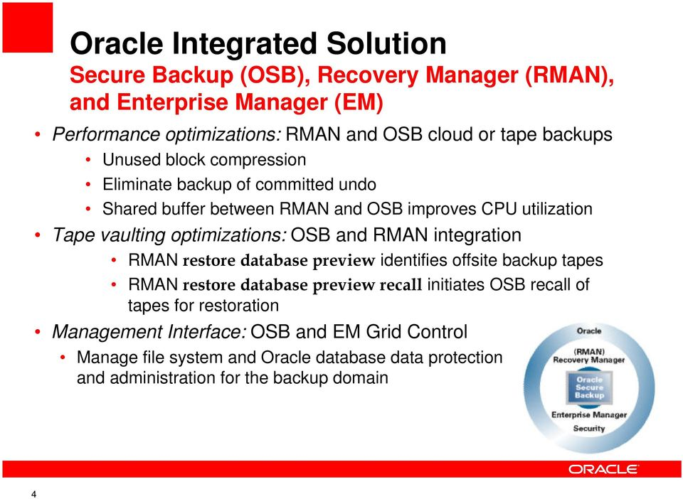 OSB and RMAN integration RMAN restore database preview identifies offsite backup tapes RMAN restore database preview recall initiates OSB recall of tapes