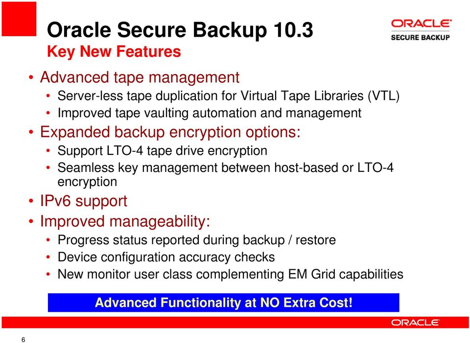 automation and management Expanded backup encryption options: Support LTO-4 tape drive encryption Seamless key management between