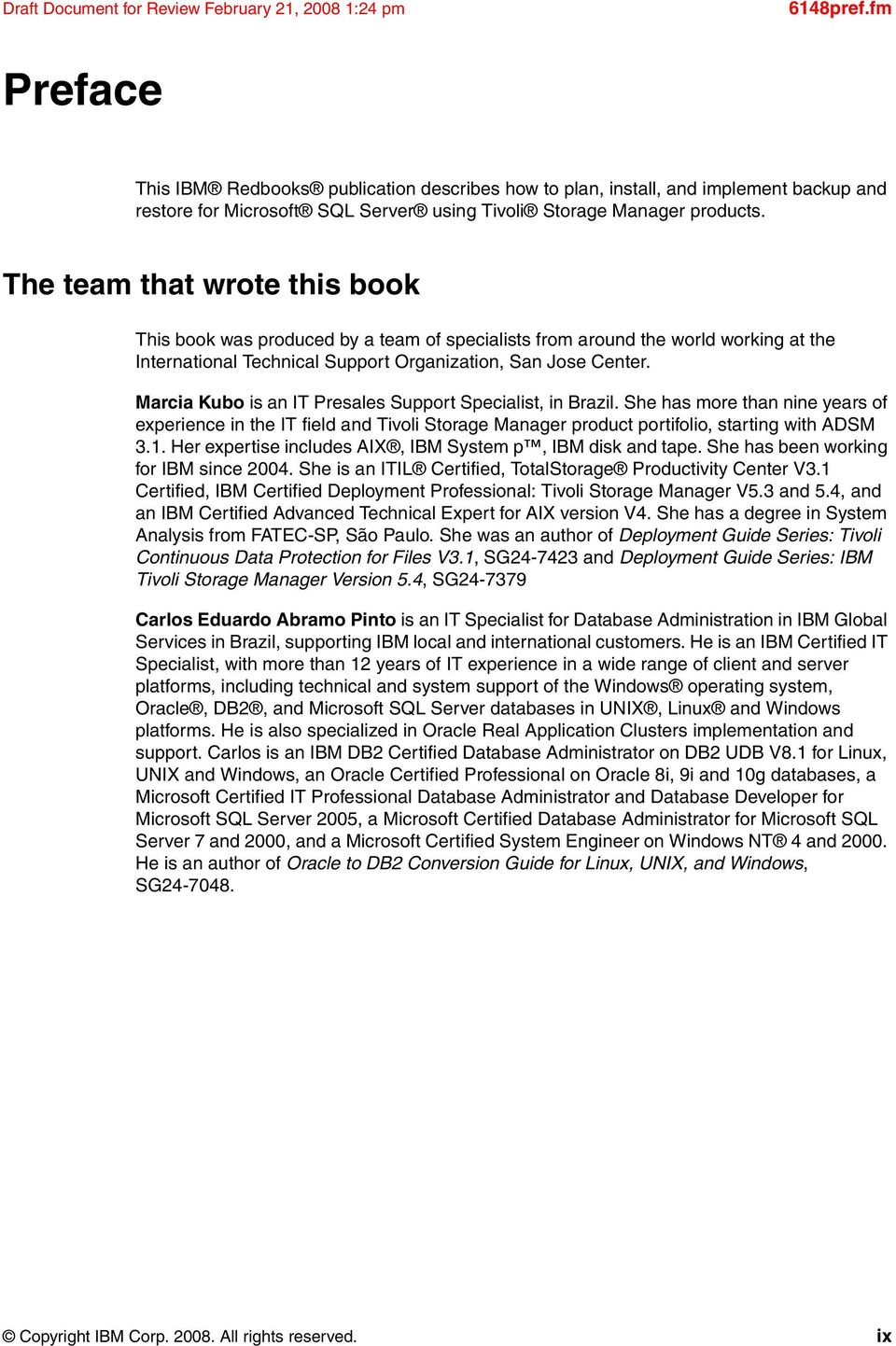The team that wrote this book This book was produced by a team of specialists from around the world working at the International Technical Support Organization, San Jose Center.