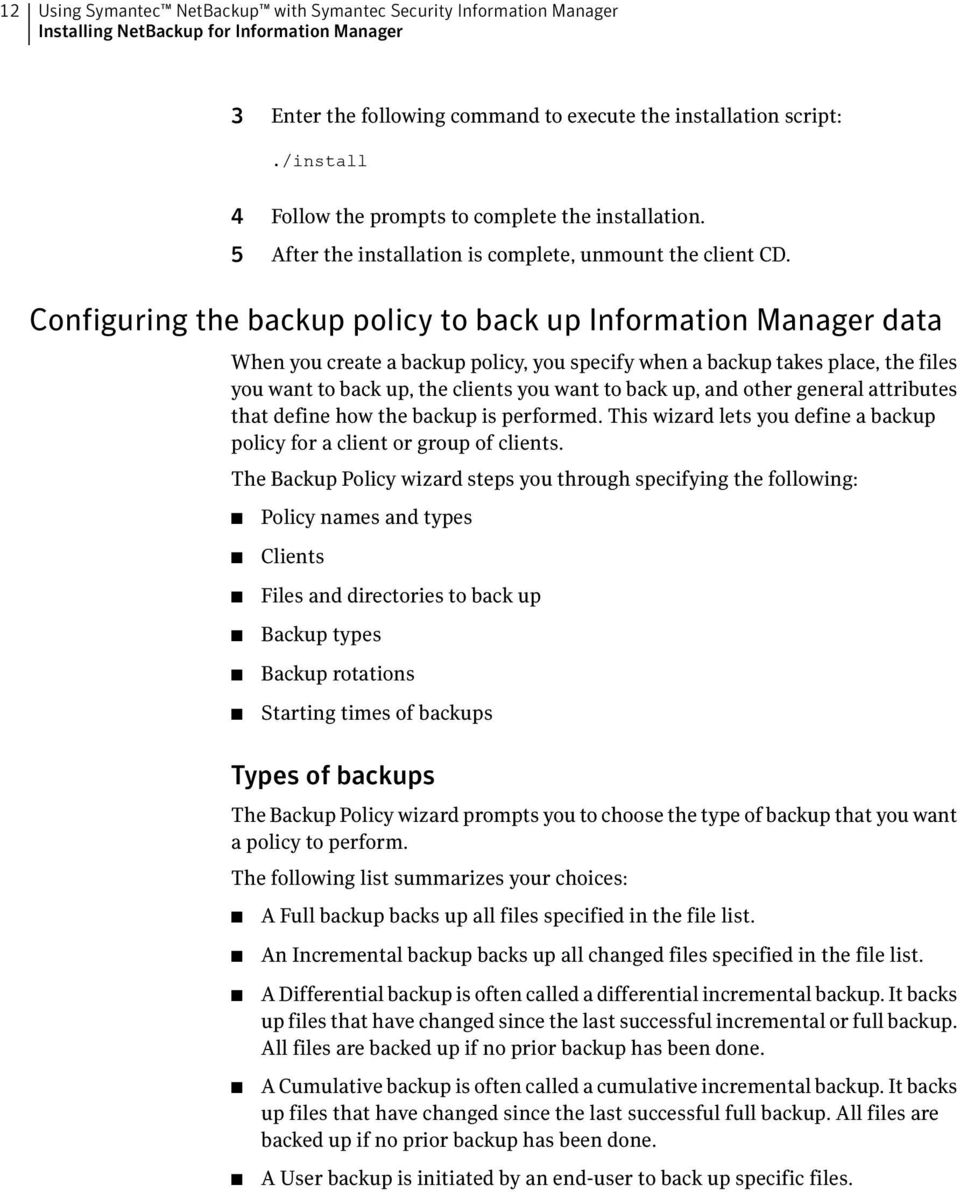 Configuring the backup policy to back up Information Manager data When you create a backup policy, you specify when a backup takes place, the files you want to back up, the clients you want to back