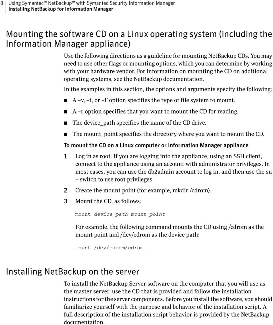 For information on mounting the CD on additional operating systems, see the NetBackup documentation.