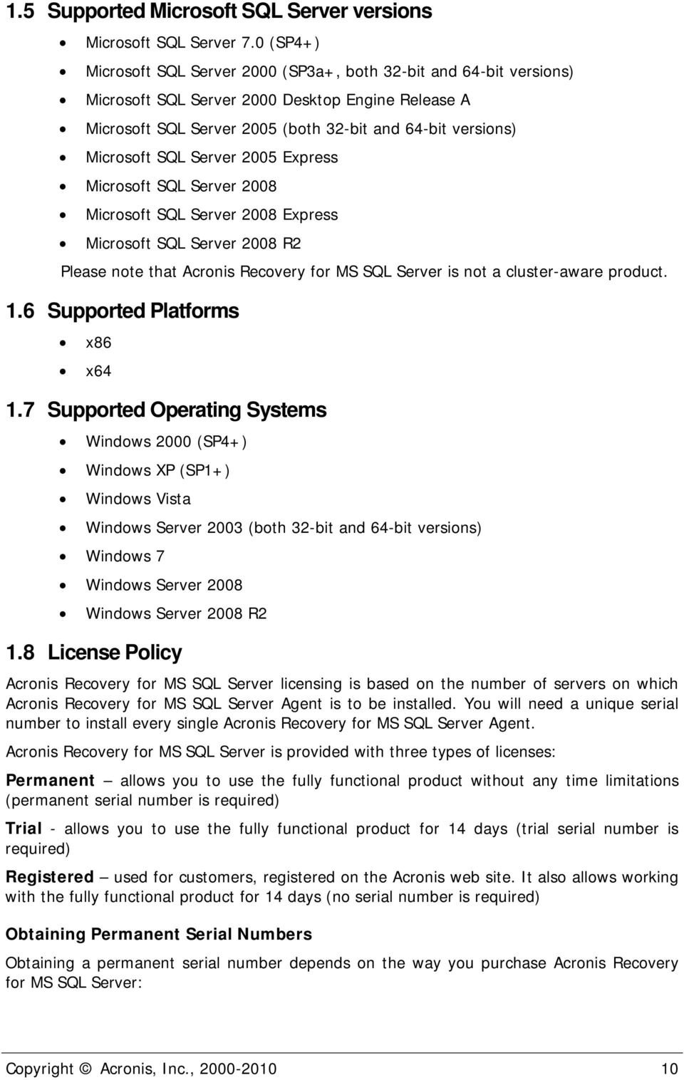 SQL Server 2005 Express Microsoft SQL Server 2008 Microsoft SQL Server 2008 Express Microsoft SQL Server 2008 R2 Please note that Acronis Recovery for MS SQL Server is not a cluster-aware product. 1.