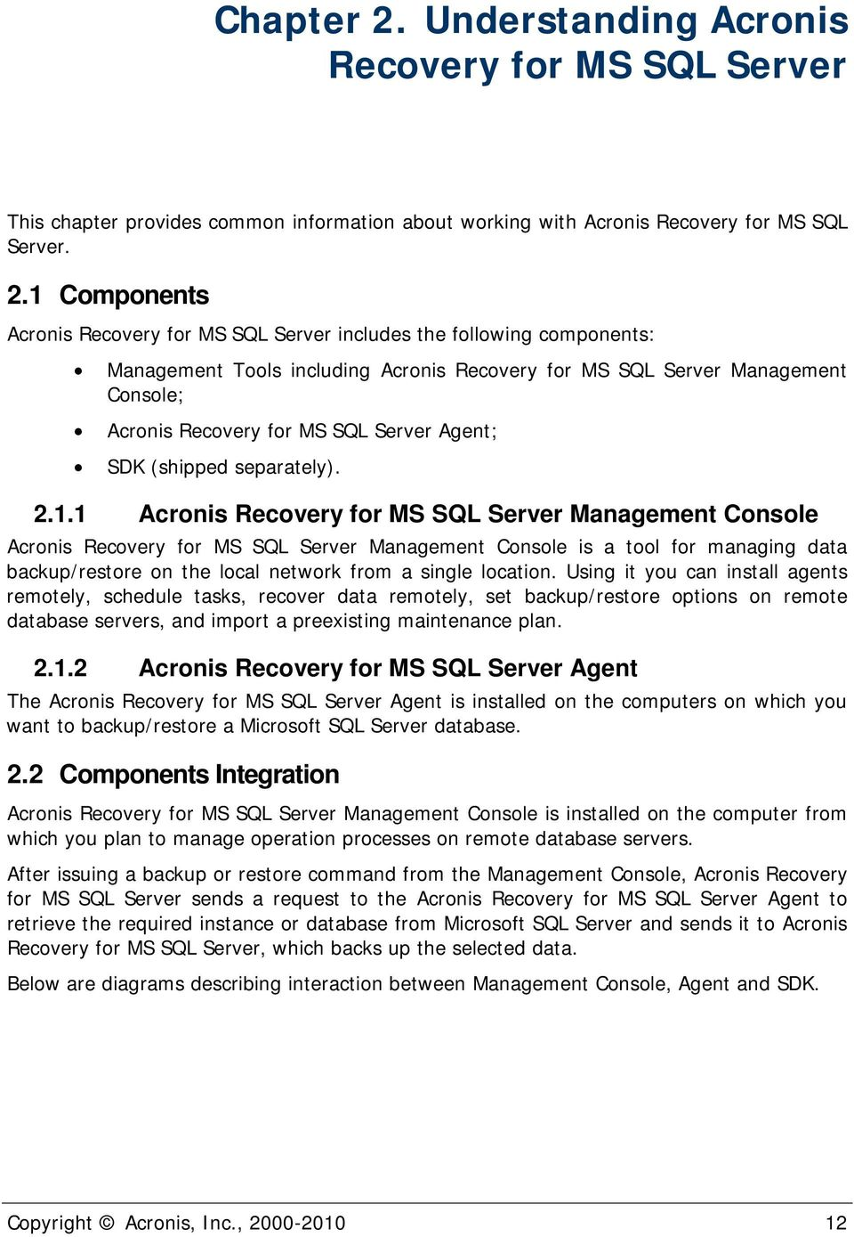 1 Components Acronis Recovery for MS SQL Server includes the following components: Management Tools including Acronis Recovery for MS SQL Server Management Console; Acronis Recovery for MS SQL Server