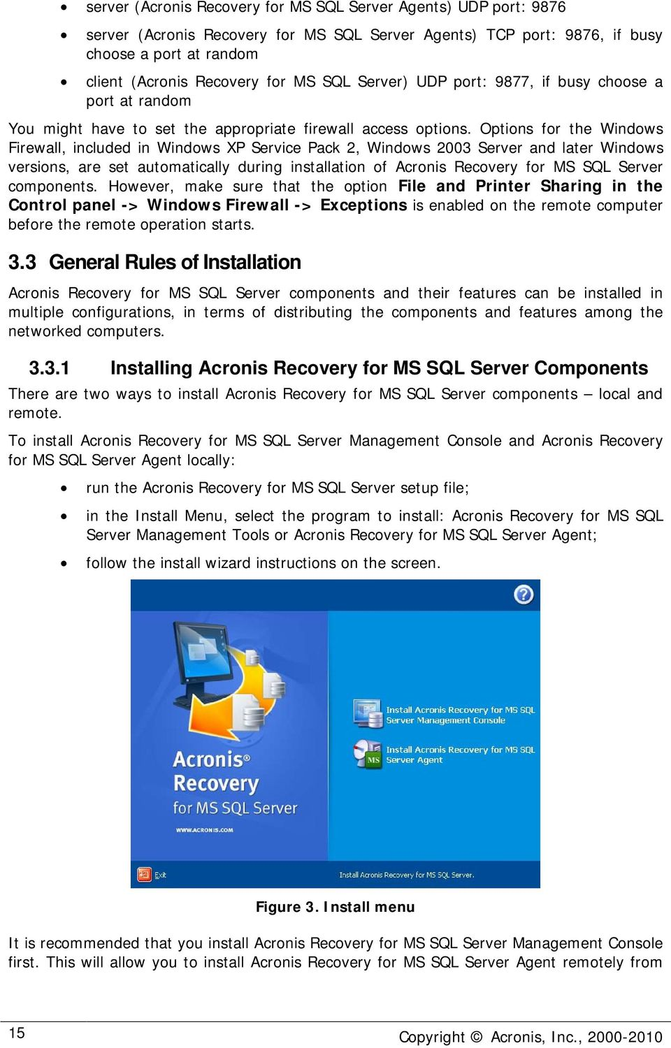 Options for the Windows Firewall, included in Windows XP Service Pack 2, Windows 2003 Server and later Windows versions, are set automatically during installation of Acronis Recovery for MS SQL
