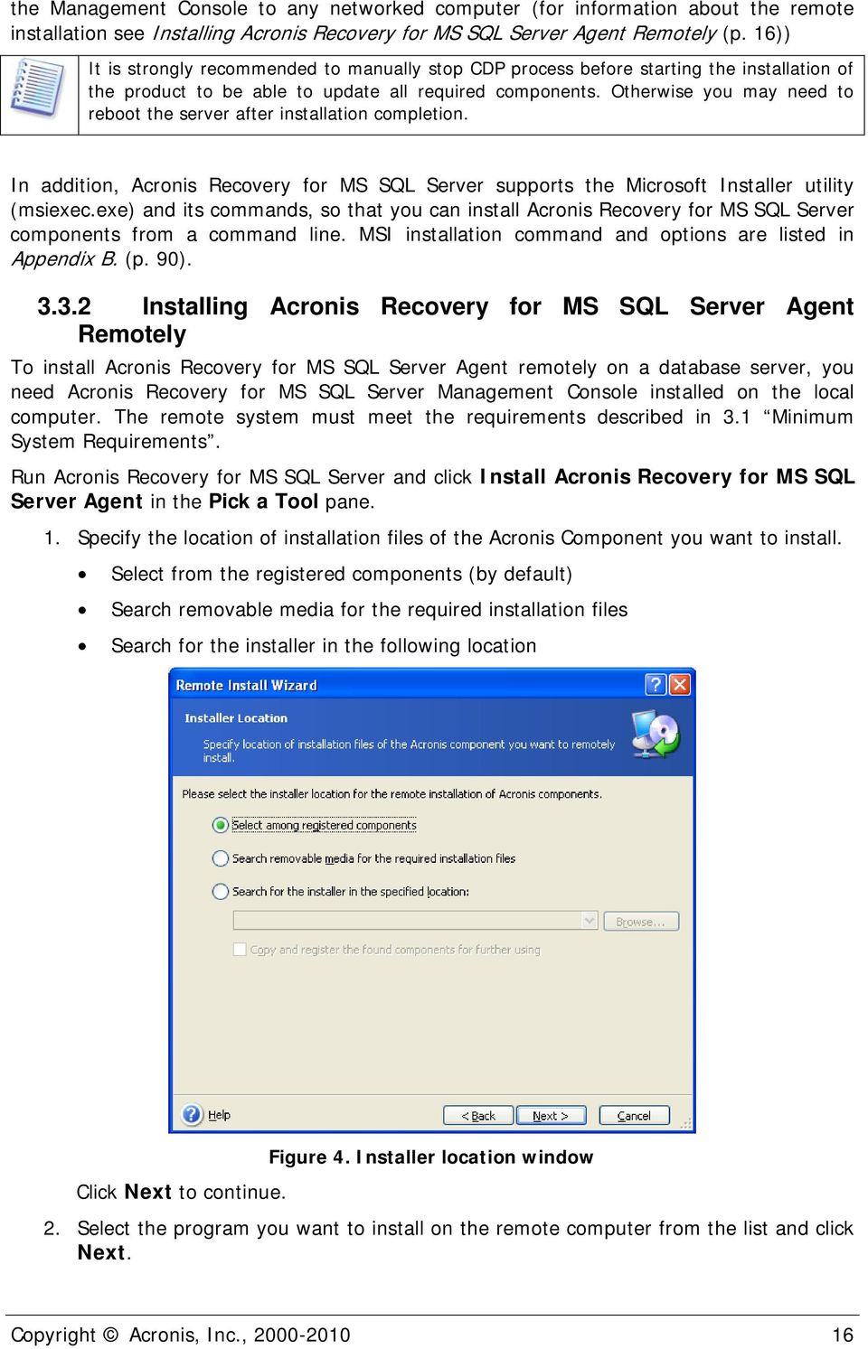 Otherwise you may need to reboot the server after installation completion. In addition, Acronis Recovery for MS SQL Server supports the Microsoft Installer utility (msiexec.