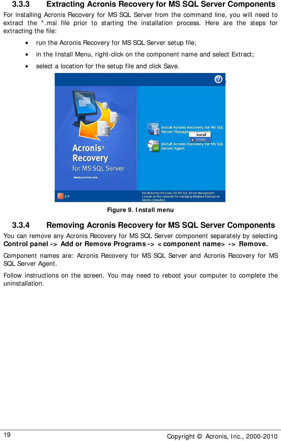 Here are the steps for extracting the file: run the Acronis Recovery for MS SQL Server setup file; in the Install Menu, right-click on the component name and select Extract; select a location for the