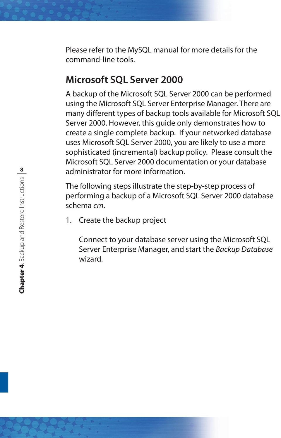 There are many different types of backup tools available for Microsoft SQL Server 2000. However, this guide only demonstrates how to create a single complete backup.