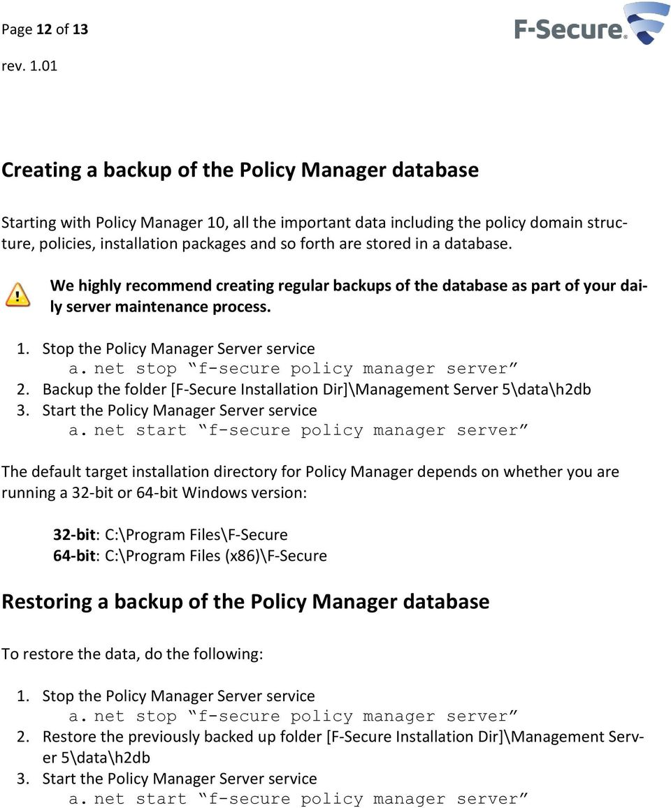 net stop f-secure policy manager server 2. Backup the folder [F-Secure Installation Dir]\Management Server 5\data\h2db 3. Start the Policy Manager Server service a.