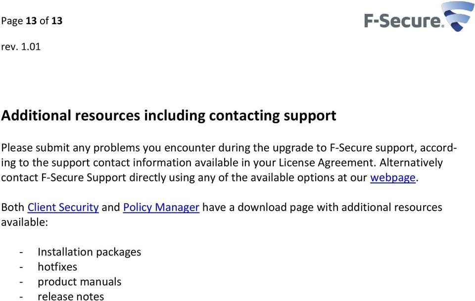 Alternatively contact F-Secure Support directly using any of the available options at our webpage.