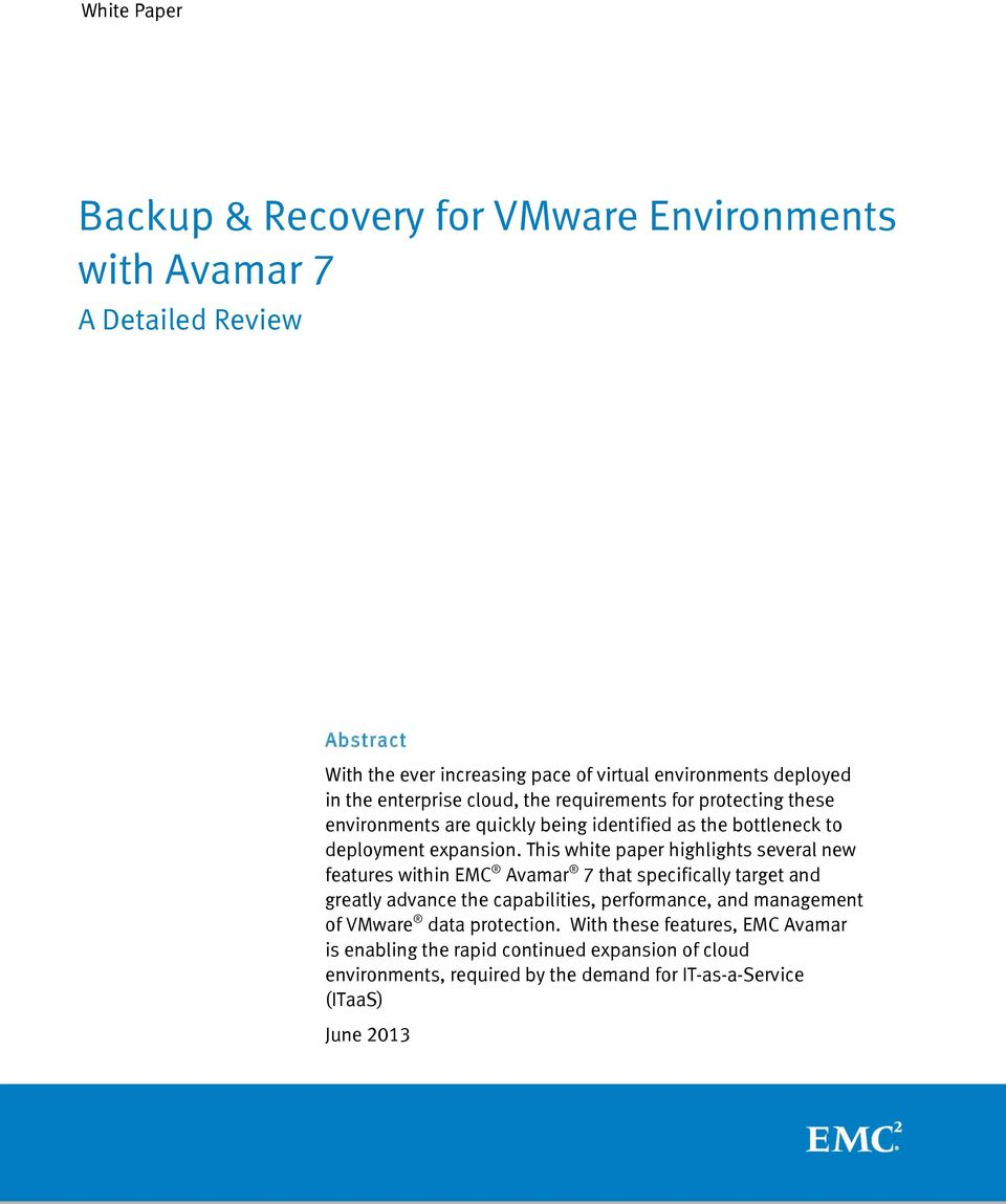 This white paper highlights several new features within EMC Avamar 7 that specifically target and greatly advance the capabilities, performance, and management of