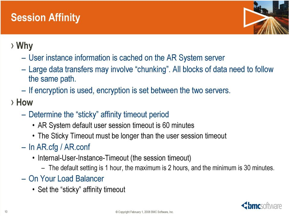 How Determine the sticky affinity timeout period AR System default user session timeout is 60 minutes The Sticky Timeout must be longer than the user