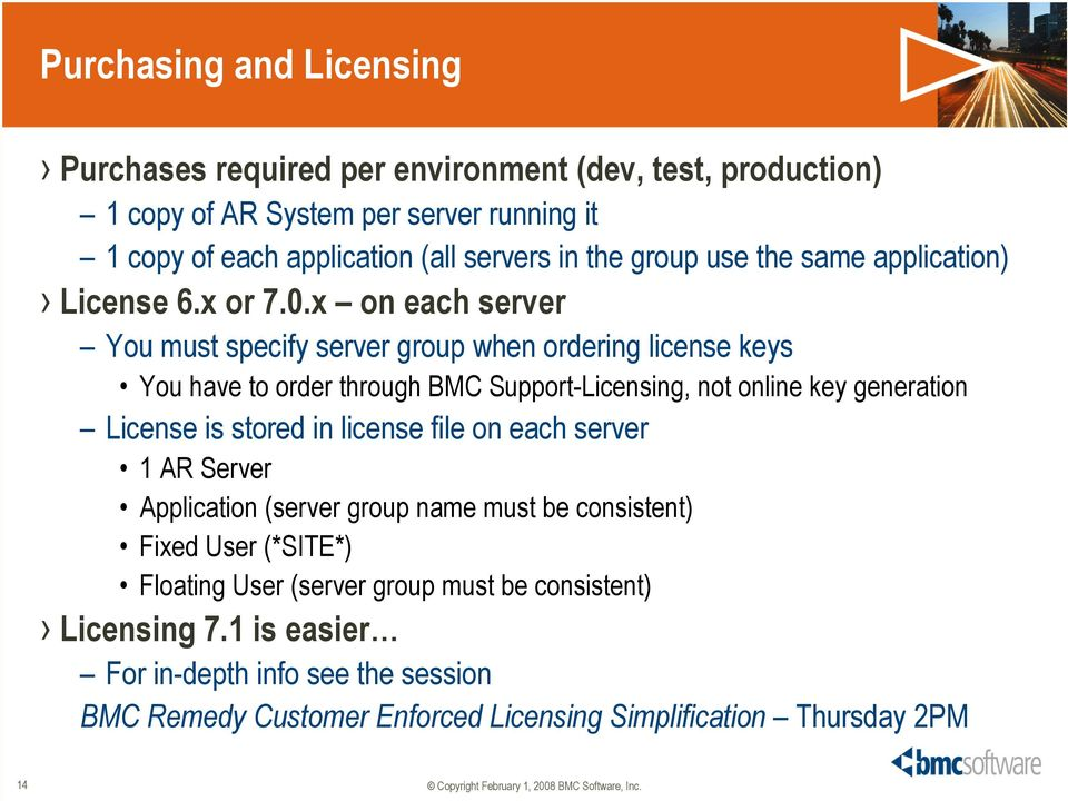 x on each server You must specify server group when ordering license keys You have to order through BMC Support-Licensing, not online key generation License is stored in