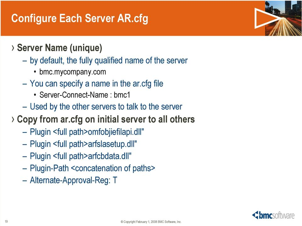 cfg file Server-Connect-Name : bmc1 Used by the other servers to talk to the server Copy from ar.