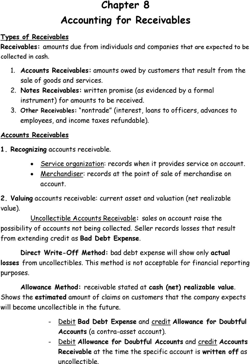 3. Other Receivables: nontrade (interest, loans to officers, advances to employees, and income taxes refundable). Accounts Receivables 1. Recognizing accounts receivable.