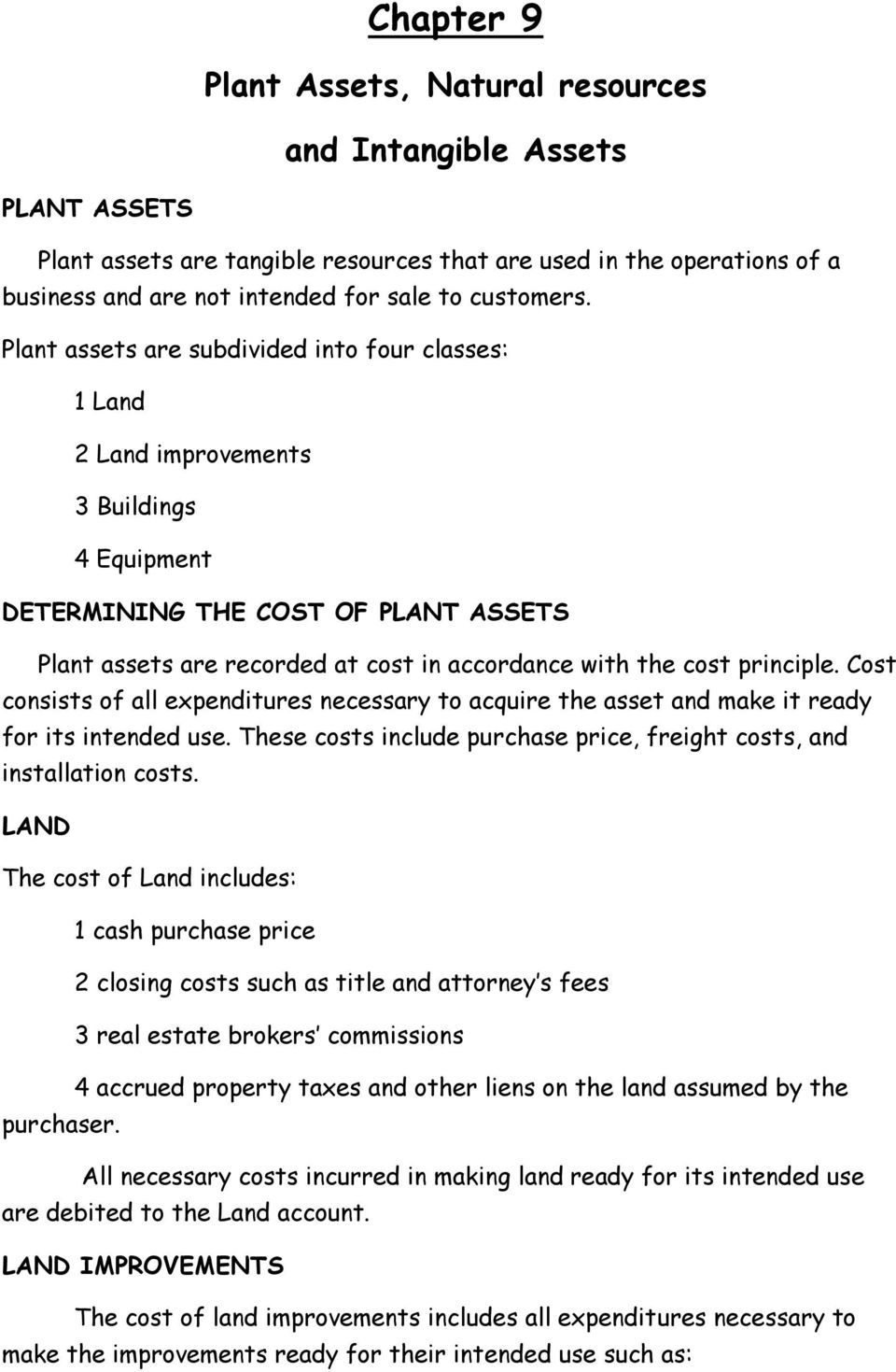 Plant assets are subdivided into four classes: 1 Land 2 Land improvements 3 Buildings 4 Equipment DETERMINING THE COST OF PLANT ASSETS Plant assets are recorded at cost in accordance with the cost