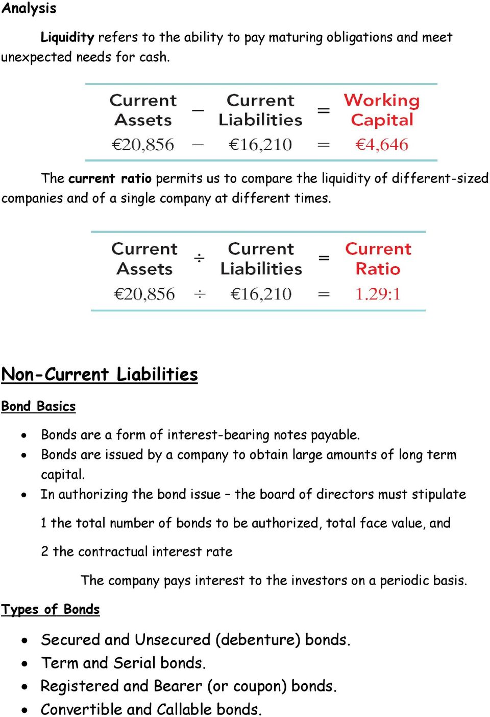 Non-Current Liabilities Bond Basics Bonds are a form of interest-bearing notes payable. Bonds are issued by a company to obtain large amounts of long term capital.