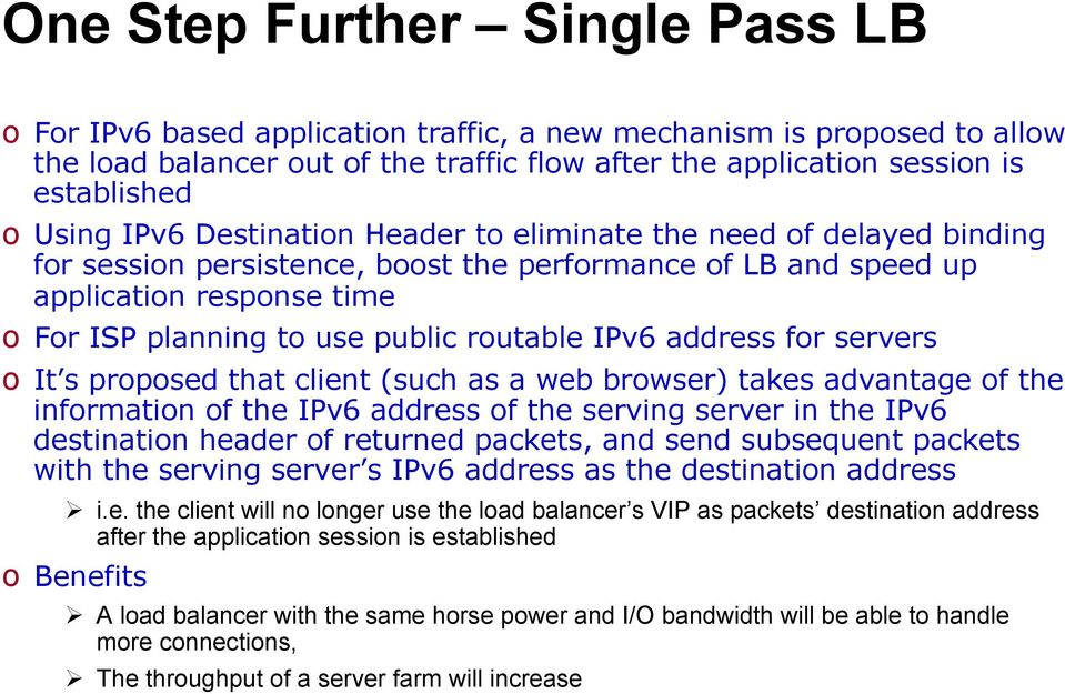 routable IPv6 address for servers o It s proposed that client (such as a web browser) takes advantage of the information of the IPv6 address of the serving server in the IPv6 destination header of