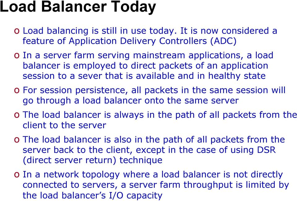 a sever that is available and in healthy state o For session persistence, all packets in the same session will go through a load balancer onto the same server o The load balancer is always in the