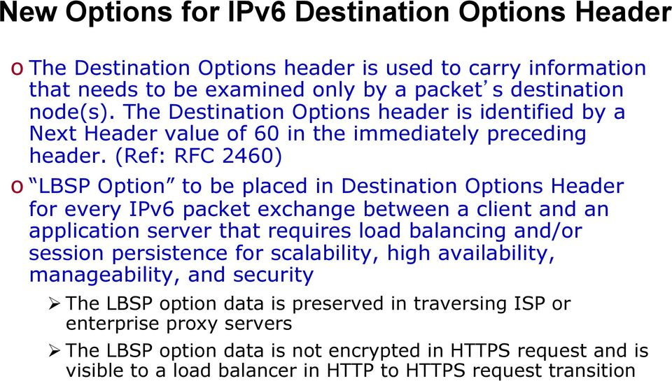 (Ref: RFC 2460) o LBSP Option to be placed in Destination Options Header for every IPv6 packet exchange between a client and an application server that requires load balancing and/or session
