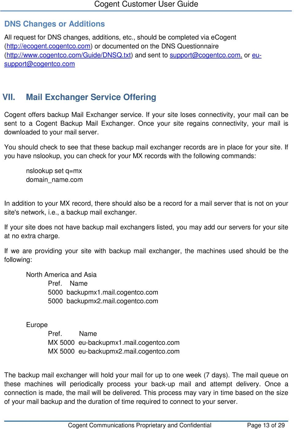 Mail Exchanger Service Offering Cogent offers backup Mail Exchanger service. If your site loses connectivity, your mail can be sent to a Cogent Backup Mail Exchanger.