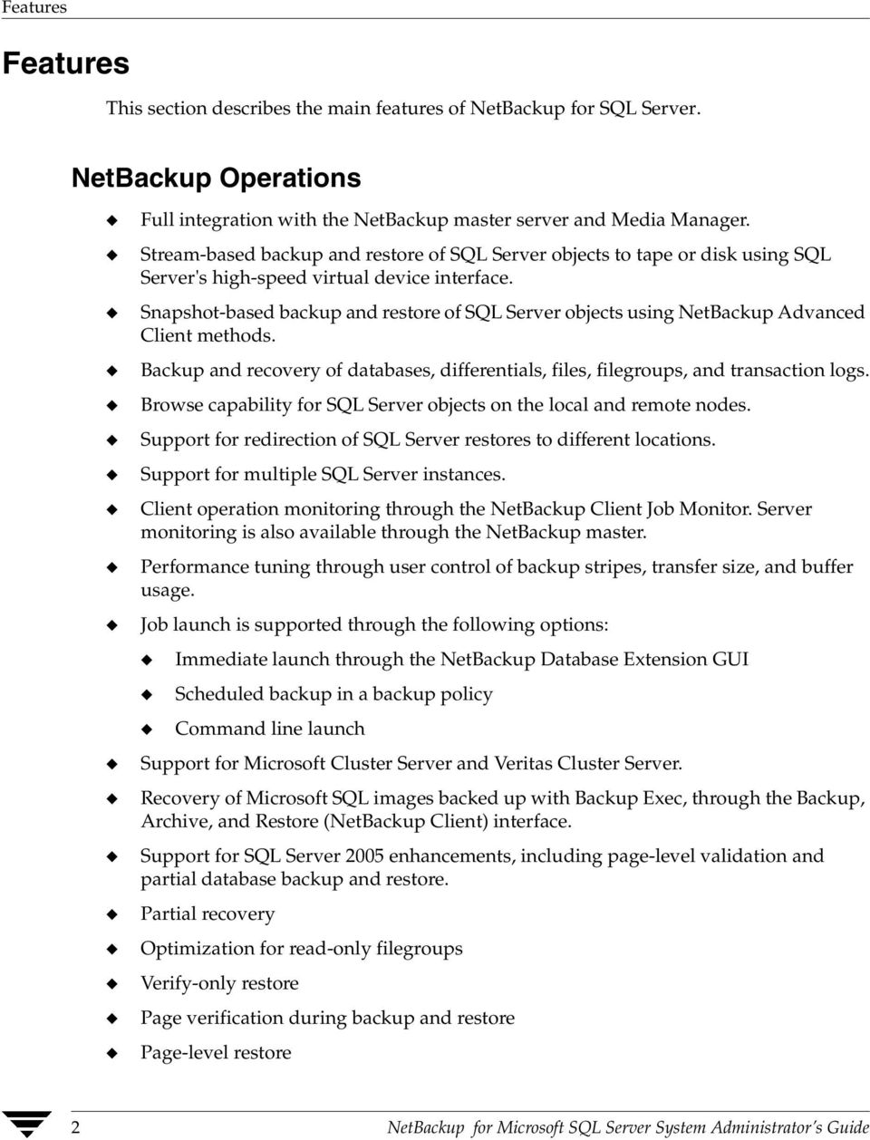 Snapshot-based backup and restore of SQL Server objects using NetBackup Advanced Client methods. Backup and recovery of databases, differentials, files, filegroups, and transaction logs.