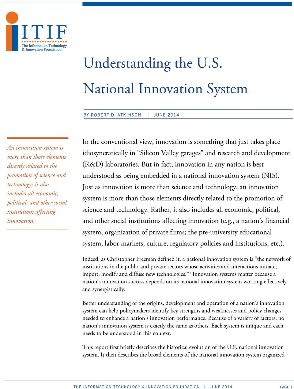 institutions affecting innovation. In the conventional view, innovation is something that just takes place idiosyncratically in Silicon Valley garages and research and development (R&D) laboratories.