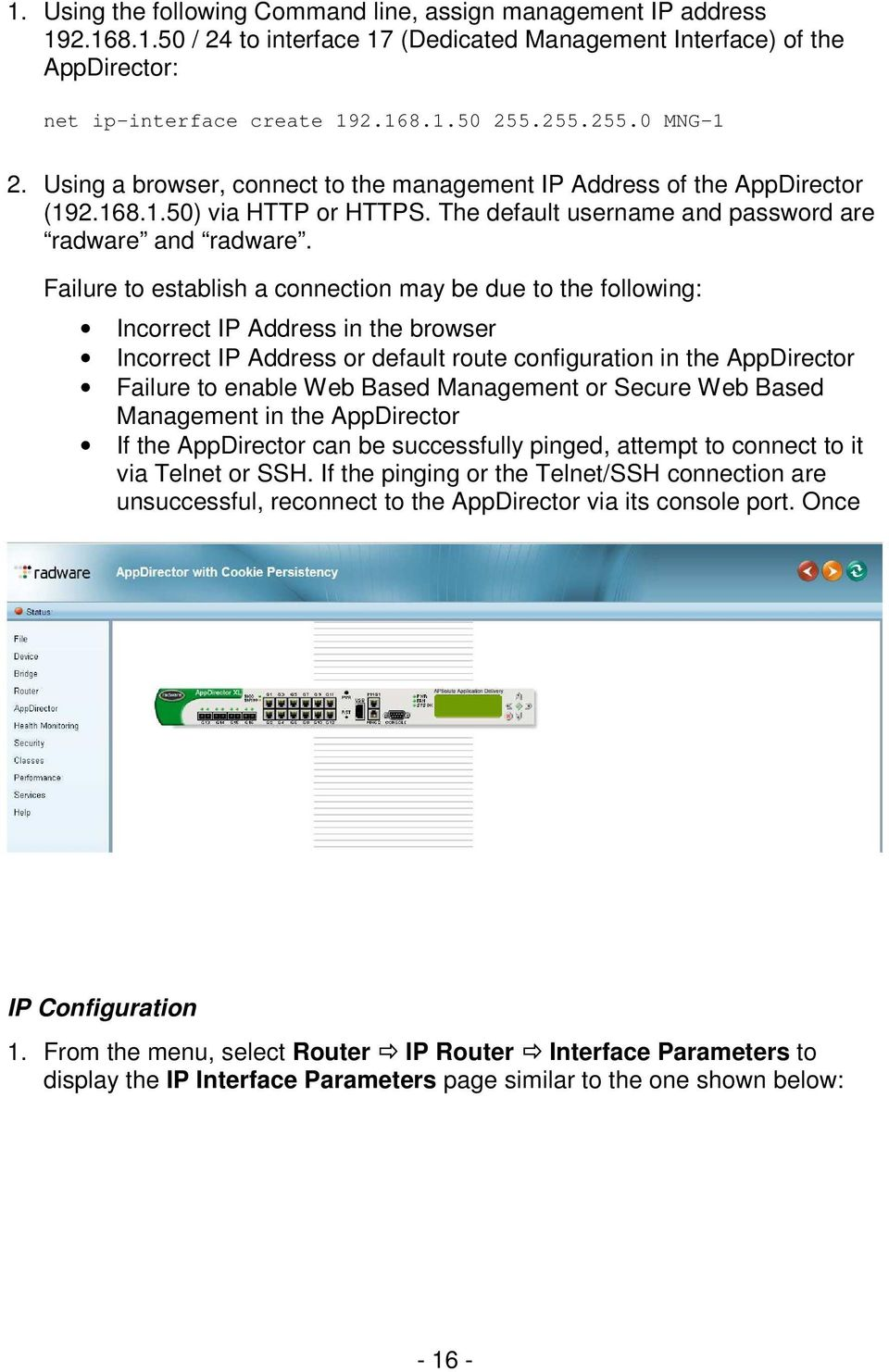 Failure to establish a connection may be due to the following: Incorrect IP Address in the browser Incorrect IP Address or default route configuration in the AppDirector Failure to enable Web Based