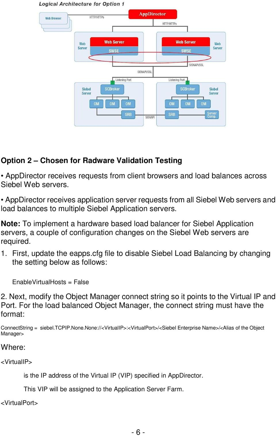 Note: To implement a hardware based load balancer for Siebel Application servers, a couple of configuration changes on the Siebel Web servers are required. 1. First, update the eapps.