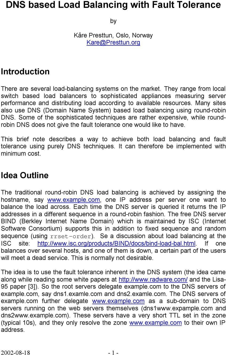 Many sites also use DNS (Domain Name System based load balancing using round-robin DNS.
