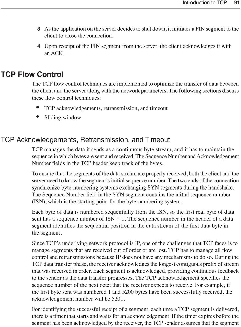 TCP Flow Control The TCP flow control techniques are implemented to optimize the transfer of data between the client and the server along with the network parameters.