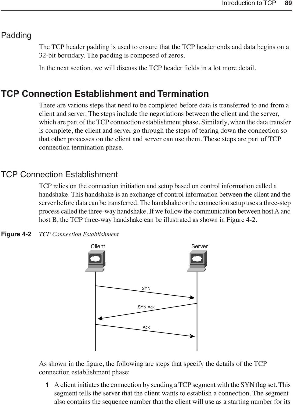 TCP Connection Establishment and Termination There are various steps that need to be completed before data is transferred to and from a client and server.