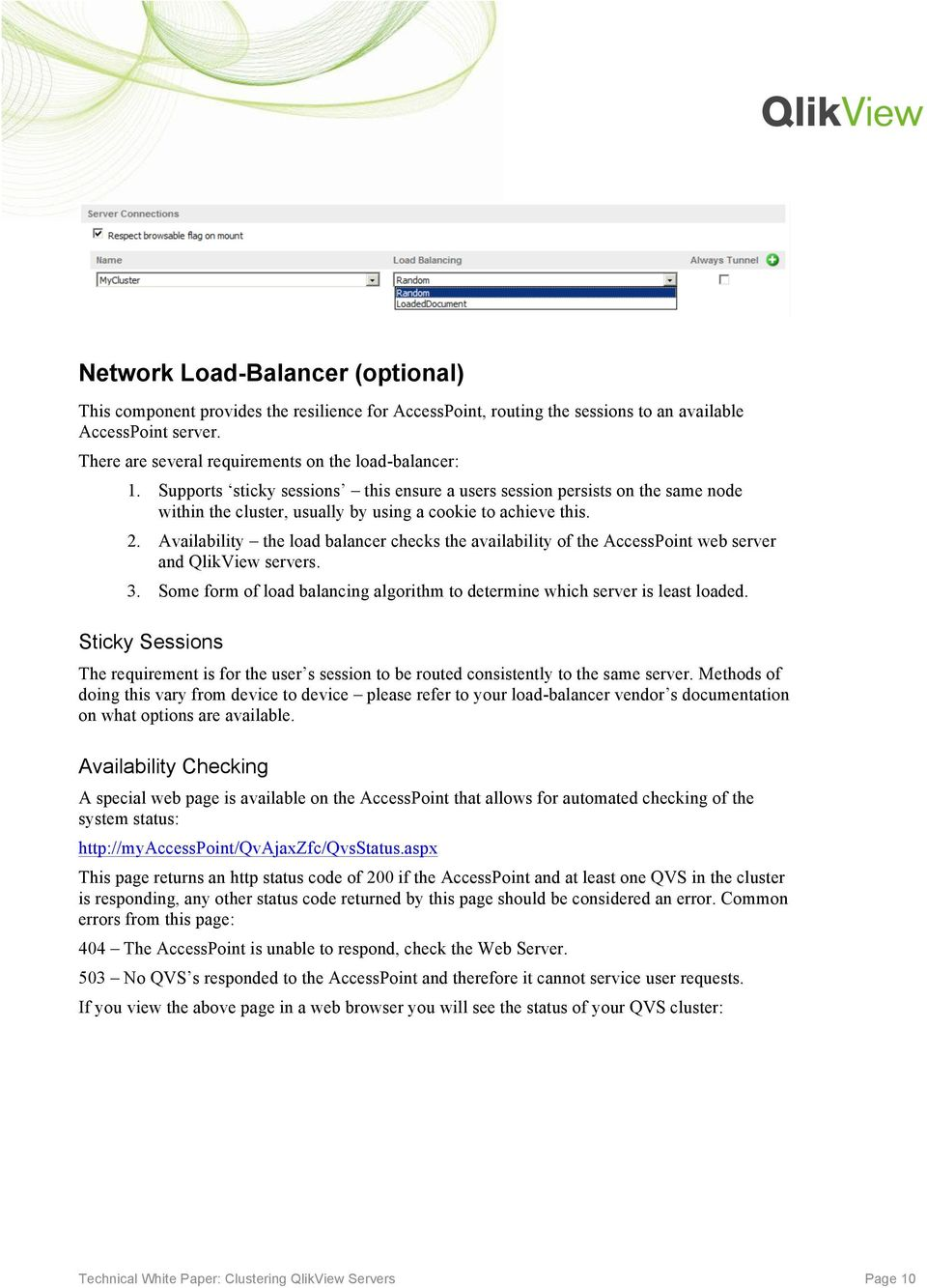 Availability the load balancer checks the availability of the AccessPoint web server and QlikView servers. 3. Some form of load balancing algorithm to determine which server is least loaded.