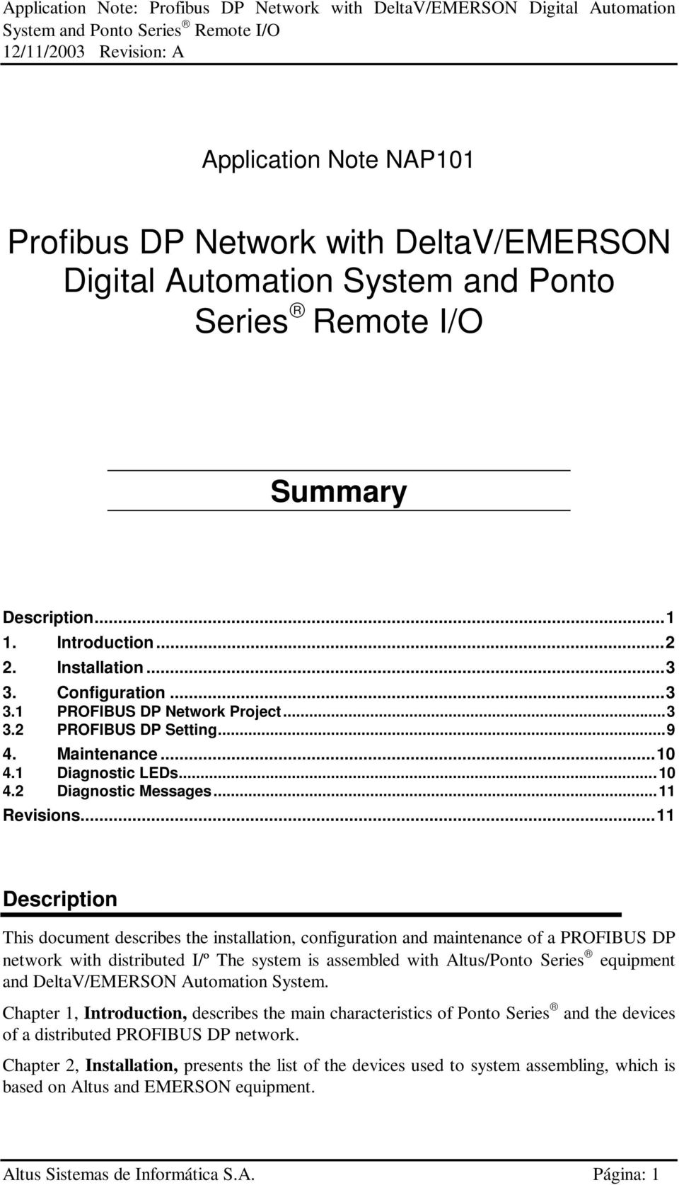 ..11 Description This document describes the installation, configuration and maintenance of a PROFIBUS DP network with distributed I/º The system is assembled with Altus/Ponto Series equipment and