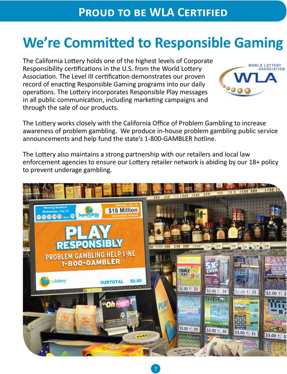 The Lottery incorporates Responsible Play messages in all public communication, including marketing campaigns and through the sale of our products.