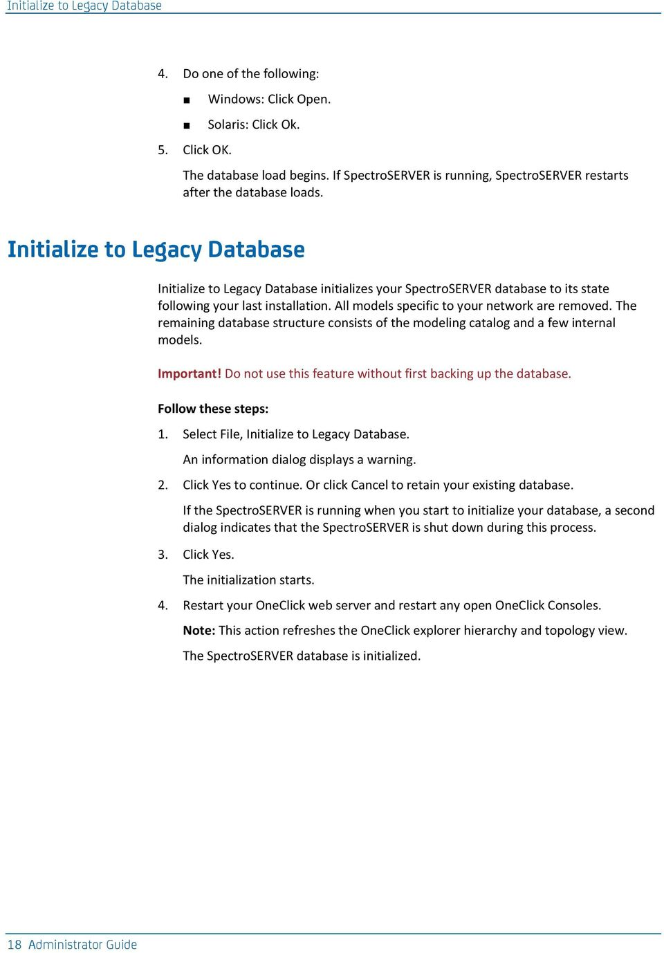 Initialize to Legacy Database Initialize to Legacy Database initializes your SpectroSERVER database to its state following your last installation. All models specific to your network are removed.