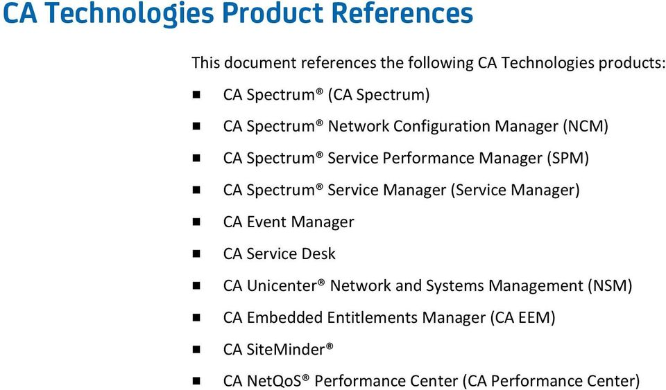 Spectrum Service Manager (Service Manager) CA Event Manager CA Service Desk CA Unicenter Network and Systems