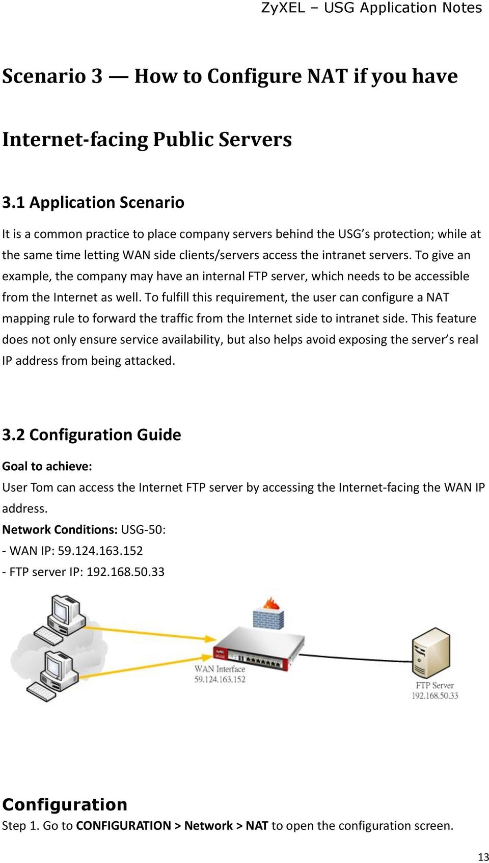 To give an example, the company may have an internal FTP server, which needs to be accessible from the Internet as well.