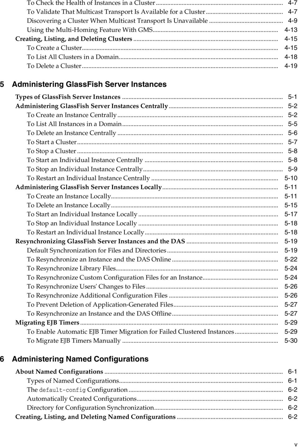 .. 4-19 5 Administering GlassFish Server Instances Types of GlassFish Server Instances... 5-1 Administering GlassFish Server Instances Centrally... 5-2 To Create an Instance Centrally.